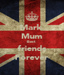 Mark  Mum Best  friends Forever - Personalised Poster A4 size