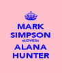 MARK SIMPSON xLOVESx ALANA HUNTER - Personalised Poster A4 size