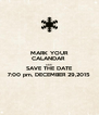 MARK YOUR CALANDAR  AND SAVE THE DATE 7:00 pm, DECEMBER 29,2015 - Personalised Poster A4 size