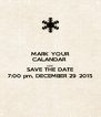 MARK YOUR CALANDAR  AND SAVE THE DATE 7:00 pm, DECEMBER 29 2015 - Personalised Poster A4 size