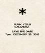 MARK YOUR CALANDAR  AND SAVE THE DATE 7pm,  DECEMBER 29, 2015 - Personalised Poster A4 size
