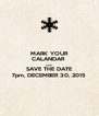 MARK YOUR CALANDAR  AND SAVE THE DATE 7pm, DECEMBER 30, 2015 - Personalised Poster A4 size