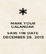MARK YOUR CALANDAR  & SAVE THE DATE  DECEMBER 29,  2015 - Personalised Poster A4 size