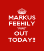 """MARKUS FEEHILY """"FIRE"""" OUT  TODAY!! - Personalised Poster A4 size"""