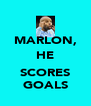 MARLON, HE  SCORES GOALS - Personalised Poster A4 size