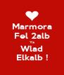 Marmora Fel 2alb Ya Wlad Elkalb ! - Personalised Poster A4 size