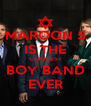MAROON 5 IS THE COOLEST BOY BAND EVER - Personalised Poster A4 size