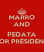 MARRO AND  PEDATA FOR PRESIDENT - Personalised Poster A4 size