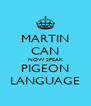 MARTIN CAN NOW SPEAK PIGEON LANGUAGE - Personalised Poster A4 size
