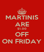 MARTINIS ARE $1.00 OFF ON FRIDAY - Personalised Poster A4 size