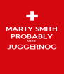 MARTY SMITH PROBABLY USES JUGGERNOG  - Personalised Poster A4 size