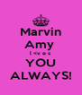 Marvin Amy  l <v e s  YOU ALWAYS! - Personalised Poster A4 size