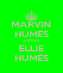 MARVIN HUMES LOVES ELLIE HUMES - Personalised Poster A4 size