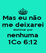 Mas eu não  me deixarei dominar por nenhuma 1Co 6:12 - Personalised Poster A4 size