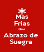 Mas Frias Que Abrazo de  Suegra  - Personalised Poster A4 size