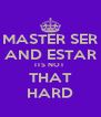 MASTER SER AND ESTAR ITS NOT  THAT HARD - Personalised Poster A4 size