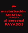 masturbación  MENTAL OFRECIDA al personal PAYASOS - Personalised Poster A4 size