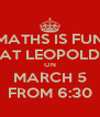 MATHS IS FUN AT LEOPOLD ON MARCH 5 FROM 6:30 - Personalised Poster A4 size