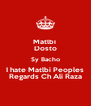 Matlbi  Dosto Sy Bacho I hate Matlbi Peoples Regards Ch Ali Raza - Personalised Poster A4 size