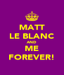 MATT LE BLANC AND ME FOREVER! - Personalised Poster A4 size