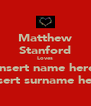 Matthew Stanford Loves Insert name here Insert surname here - Personalised Poster A4 size