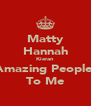 Matty Hannah Kieran Amazing People  To Me - Personalised Poster A4 size