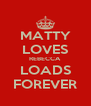 MATTY LOVES REBECCA LOADS FOREVER - Personalised Poster A4 size