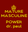 MATURE MASCULINE  POWER dr. paul - Personalised Poster A4 size