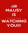 MAUSY IS ....................... WATCHING YOU!!! - Personalised Poster A4 size