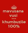mavusana  vusi  love khumbuzile 100% - Personalised Poster A4 size