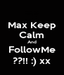 Max Keep Calm And FollowMe ??!! :) xx - Personalised Poster A4 size
