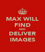 MAX WILL FIND AND DELIVER IMAGES - Personalised Poster A4 size