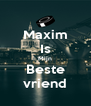 Maxim Is Mijn Beste vriend - Personalised Poster A4 size