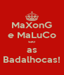 MaXonG e MaLuCo sao as Badalhocas! - Personalised Poster A4 size