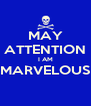 MAY ATTENTION I AM MARVELOUS  - Personalised Poster A4 size