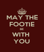 MAY THE FOOTIE BE WITH  YOU - Personalised Poster A4 size
