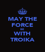 MAY THE FORCE BE WITH TROIKA - Personalised Poster A4 size