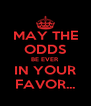 MAY THE ODDS BE EVER IN YOUR FAVOR... - Personalised Poster A4 size