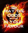 MAY THE ODDS BE EVER IN YOUR  FAVOUR - Personalised Poster A4 size
