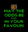 MAY THE ODDS BE EVER IN YOUR FAVOUR! - Personalised Poster A4 size