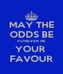 MAY THE ODDS BE FOREVER IN YOUR  FAVOUR - Personalised Poster A4 size