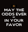 MAY THE ODDS EVER BE IN YOUR FAVOR - Personalised Poster A4 size
