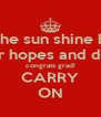 May the sun shine bright on your hopes and dreams! congrats grad! CARRY ON - Personalised Poster A4 size