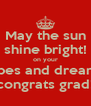 May the sun shine bright! on your hopes and dreams! congrats grad! - Personalised Poster A4 size