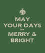 MAY YOUR DAYS be MERRY & BRIGHT - Personalised Poster A4 size