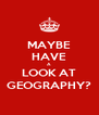 MAYBE HAVE A LOOK AT GEOGRAPHY? - Personalised Poster A4 size