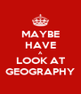 MAYBE HAVE A LOOK AT GEOGRAPHY - Personalised Poster A4 size