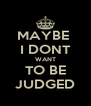 MAYBE  I DONT WANT TO BE JUDGED - Personalised Poster A4 size