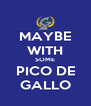 MAYBE WITH SOME PICO DE GALLO - Personalised Poster A4 size