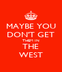 MAYBE YOU DON'T GET THEM IN THE WEST - Personalised Poster A4 size